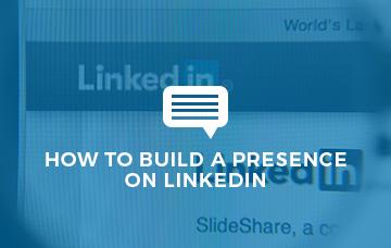 How To Build A Presence On LinkedIn