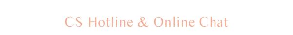 CS HOTLINE & ONLINE CHAT