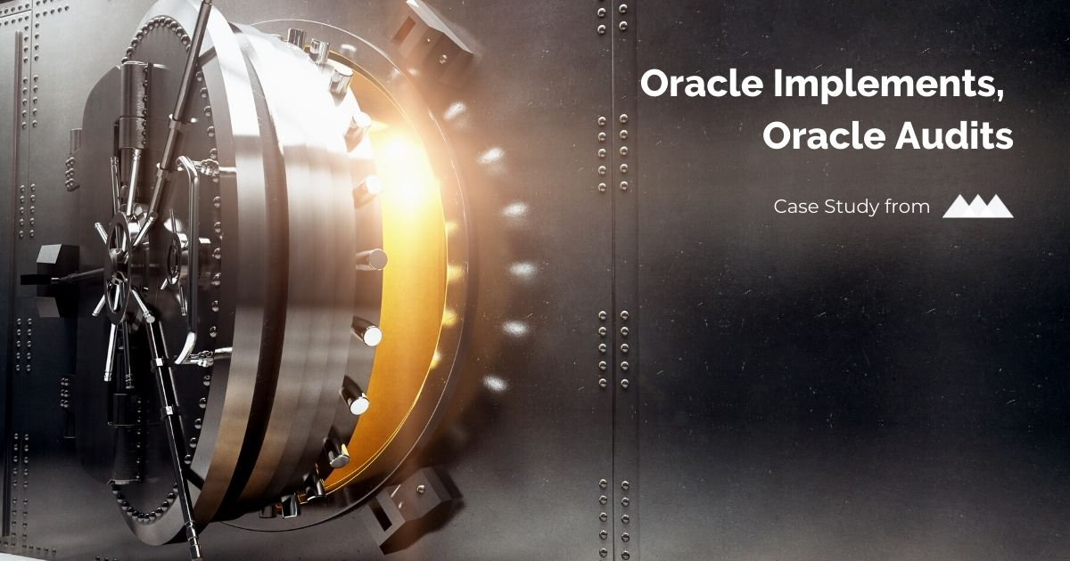 Case Study: Oracle Implements, Oracle Audits