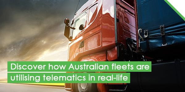 Discover how Australian fleets are utilising telematics in real-life