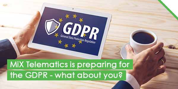 MiX Telematics is preparing for the GDPR - what about you?