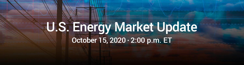 U.S. Energy Market Update Webinar | October 15, 2020 | 2:00 p.m. ET