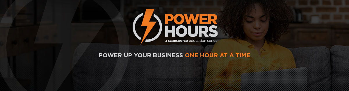 Power Hours: A Scansource Education Series Register Now