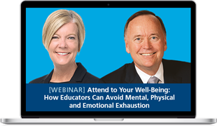 New Webinar: Attend to Your Well-Being: How Educators Can Avoid Mental, Physical and Emotional Exhaustion