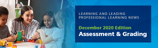Learning and Leading Professional Learning News, December 2020 Edition: Assessment & Grading