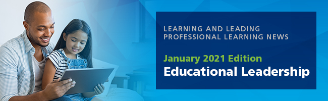 Learning and Leading Professional Learning News, January 2021 Edition: Educational Leadership
