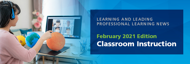 Learning and Leading Professional News February 2021 Edition: Classroom Instruction