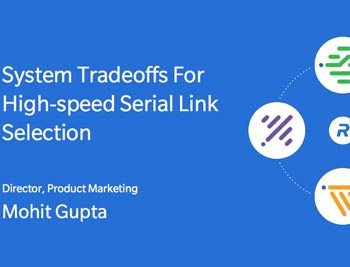 Which SerDes to Choose: System Tradeoffs for High-speed Serial Link Selection