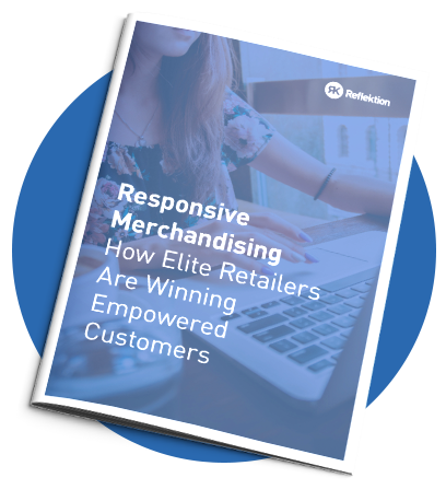 Responsive Merchandising: How Elite Retailers Are Winning Empowered Customers
