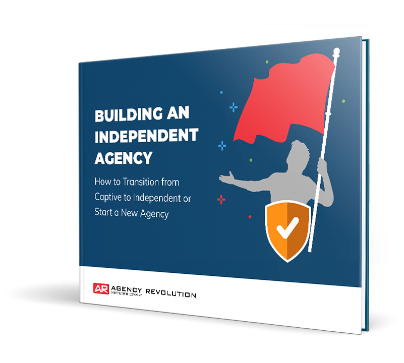 Building an Independent Agency: How to Transition from Captive to Independent or Start a New Agency