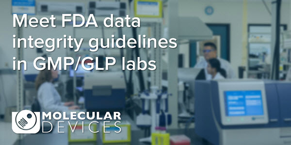 Meet FDA data integrity guidelines in GMP/GLP labs