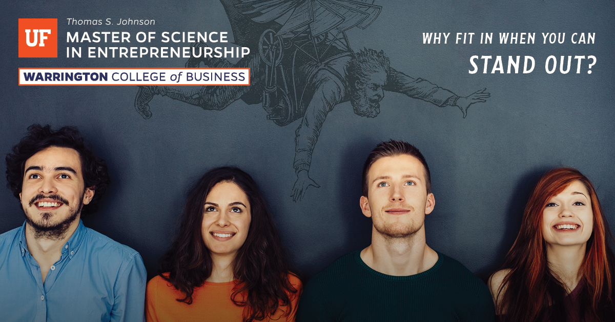 UF Master of Science in Entrepreneurship - Why fit in when you can stand out?