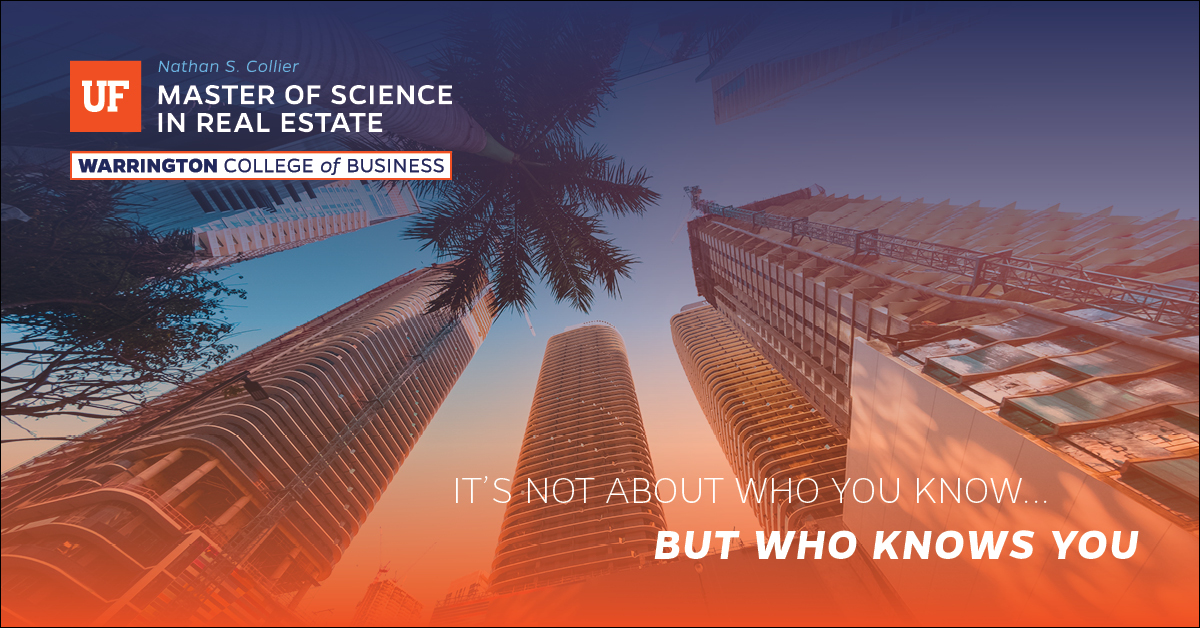 UF Nathan S Collier Master of Science in Real Estate - It's not about who you know...but who knows you