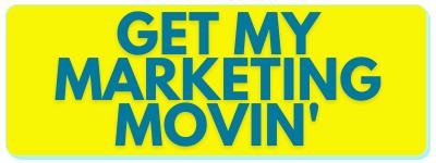 Get my marketing movin'