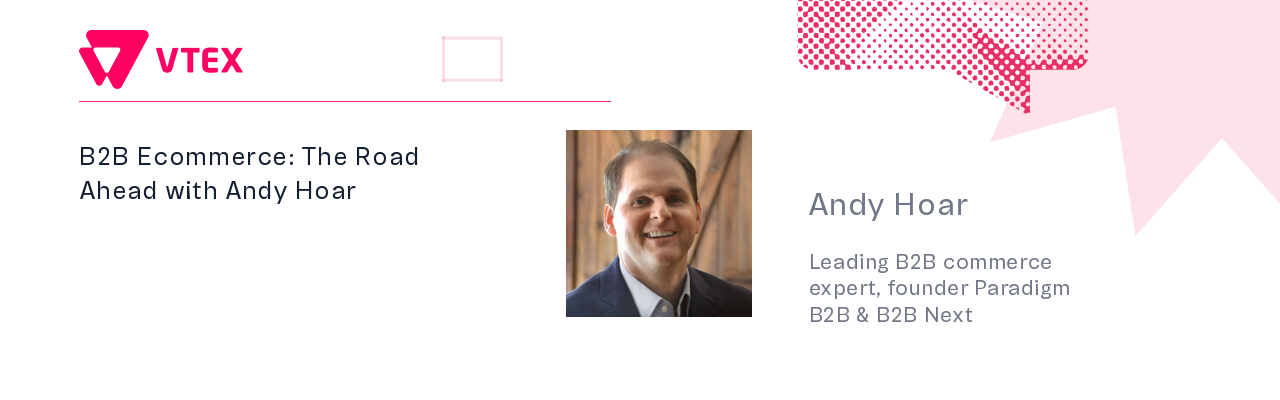 B2B Ecommerce: The Road Ahead with Andy Hoar
