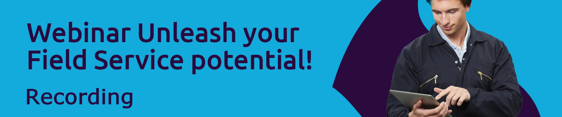 Unleash your Field Service potential!